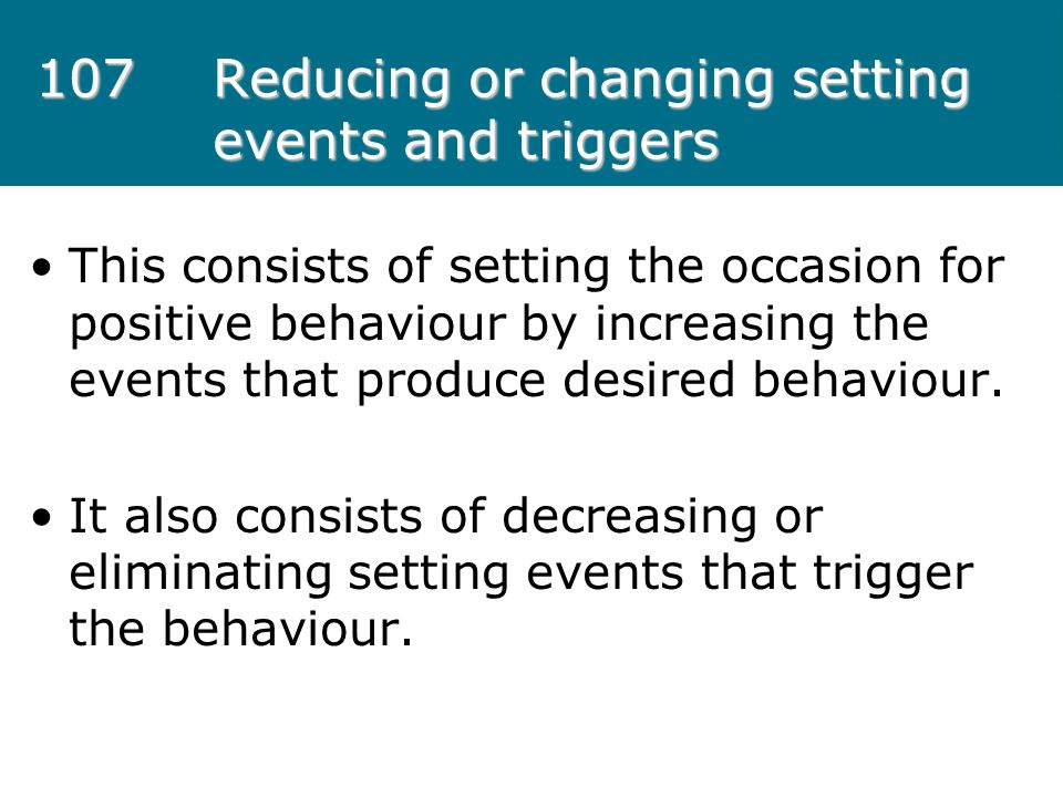107 Reducing or changing setting events and triggers