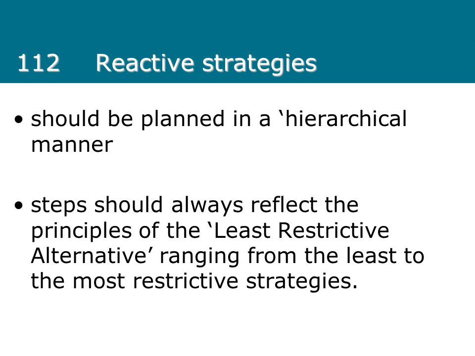 112 Reactive strategies should be planned in a 'hierarchical manner