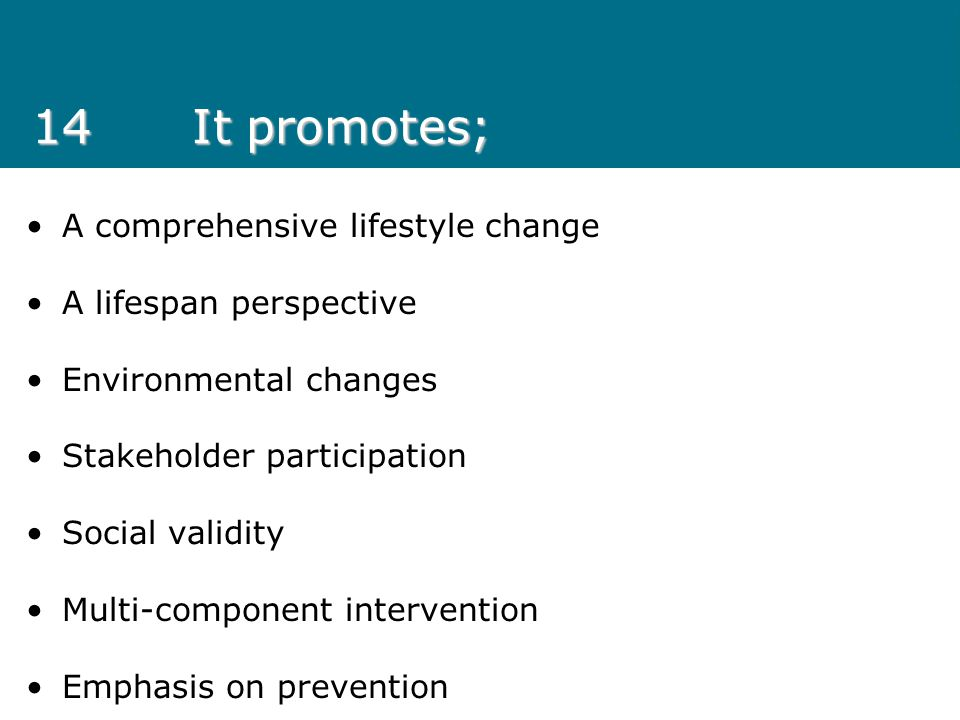 14 It promotes; A comprehensive lifestyle change