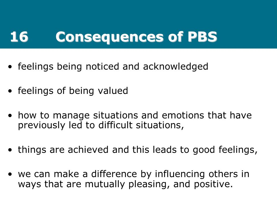 16 Consequences of PBS feelings being noticed and acknowledged