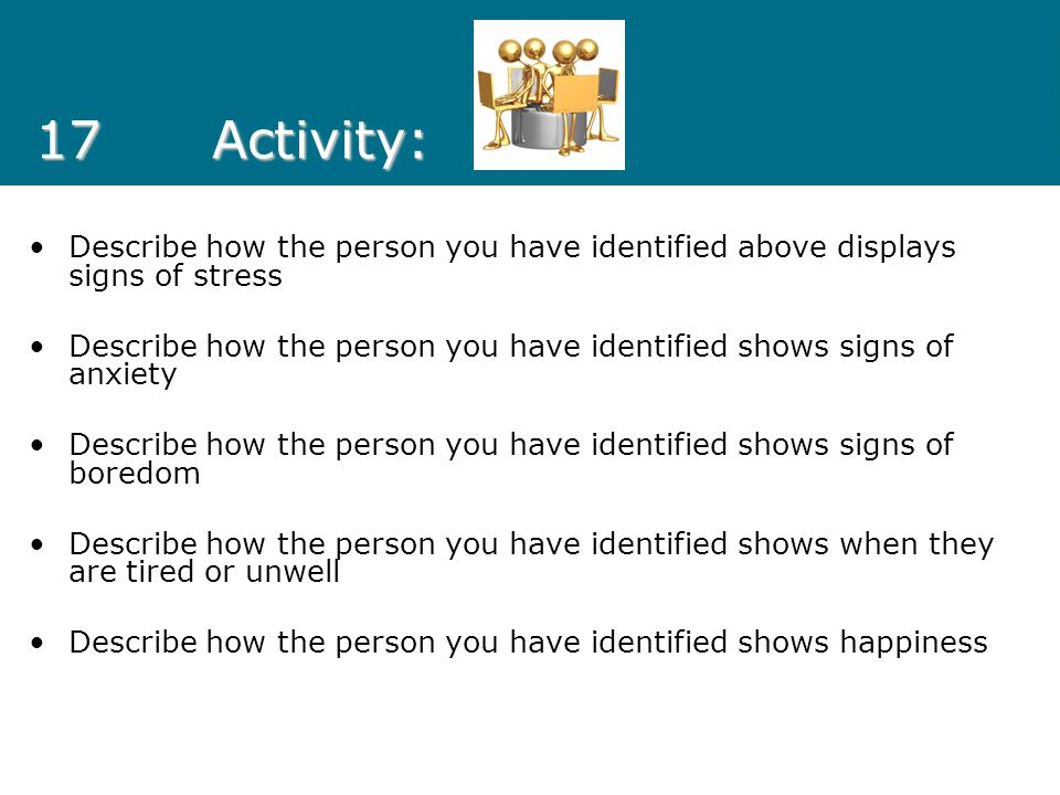 17 Activity: Describe how the person you have identified above displays signs of stress.
