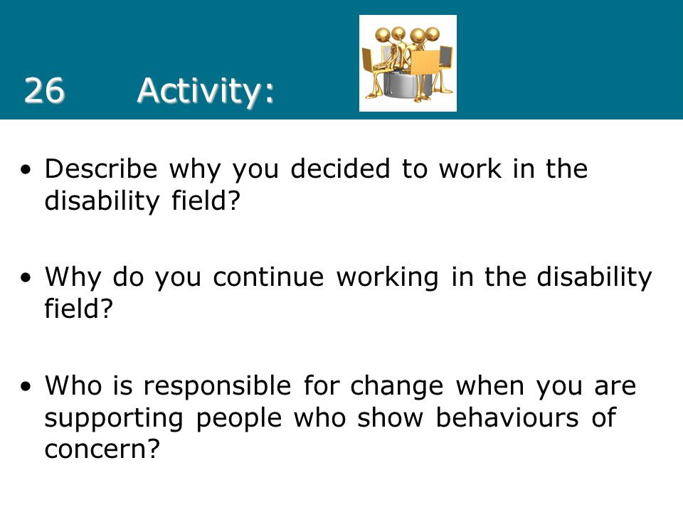26 Activity: Describe why you decided to work in the disability field