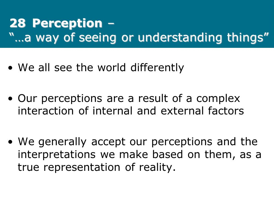 28 Perception – …a way of seeing or understanding things