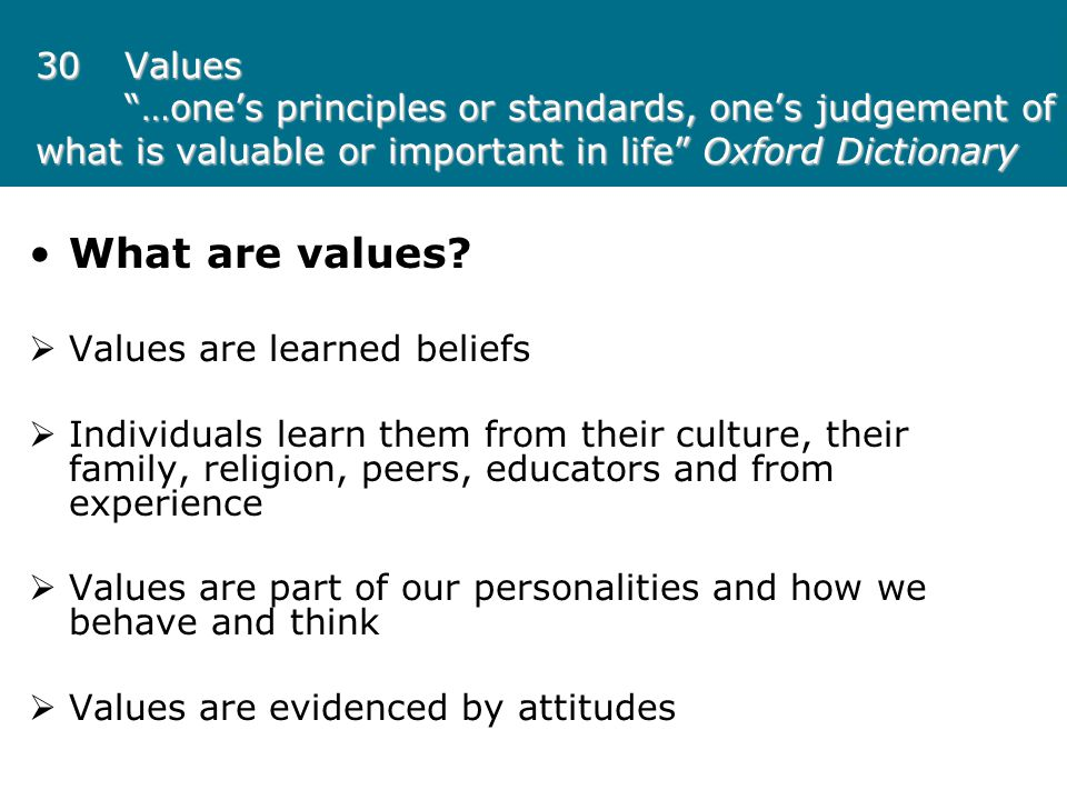 30 Values …one's principles or standards, one's judgement of what is valuable or important in life Oxford Dictionary