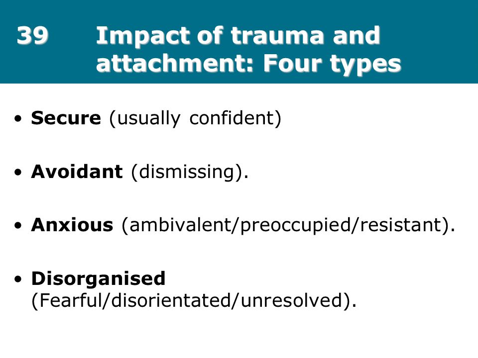 39 Impact of trauma and attachment: Four types