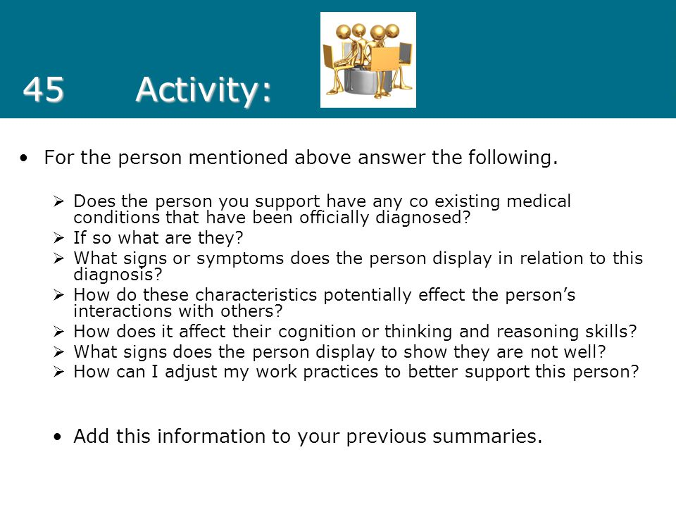 45 Activity: For the person mentioned above answer the following.