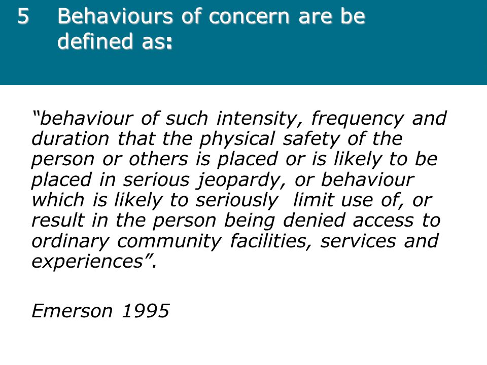 5 Behaviours of concern are be defined as: