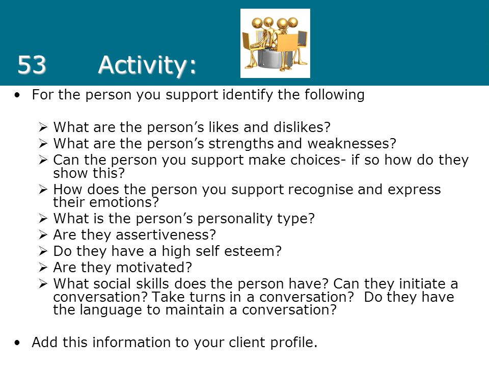 53 Activity: For the person you support identify the following