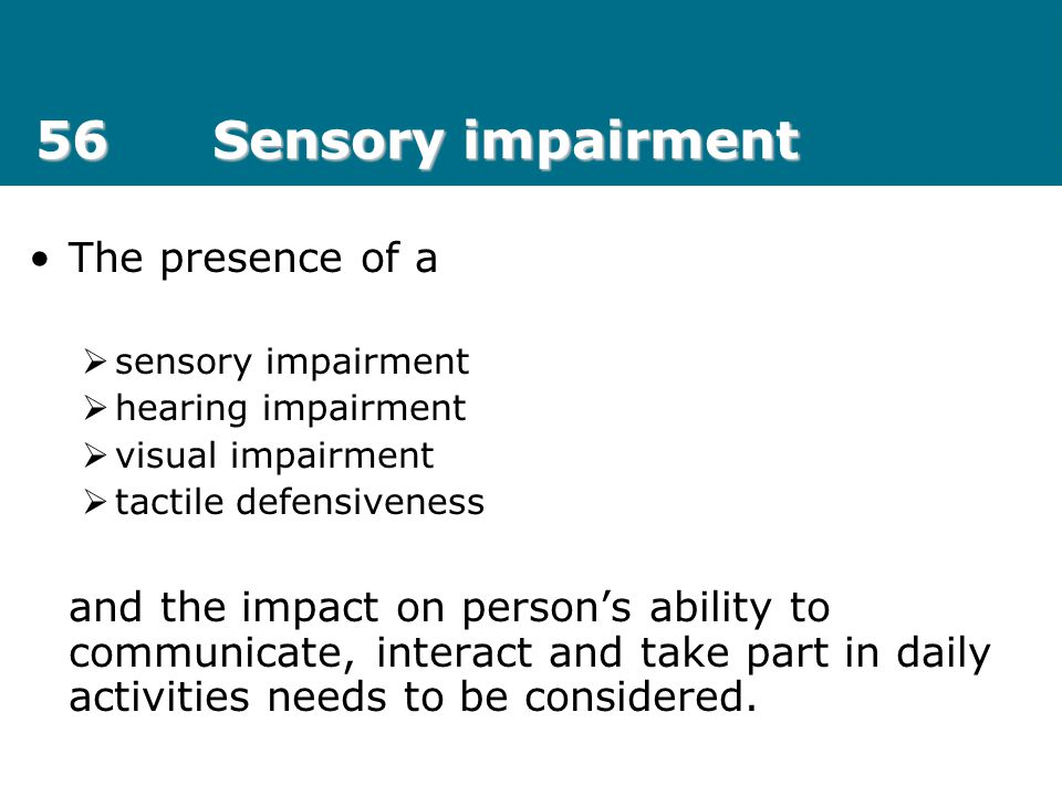 56 Sensory impairment The presence of a