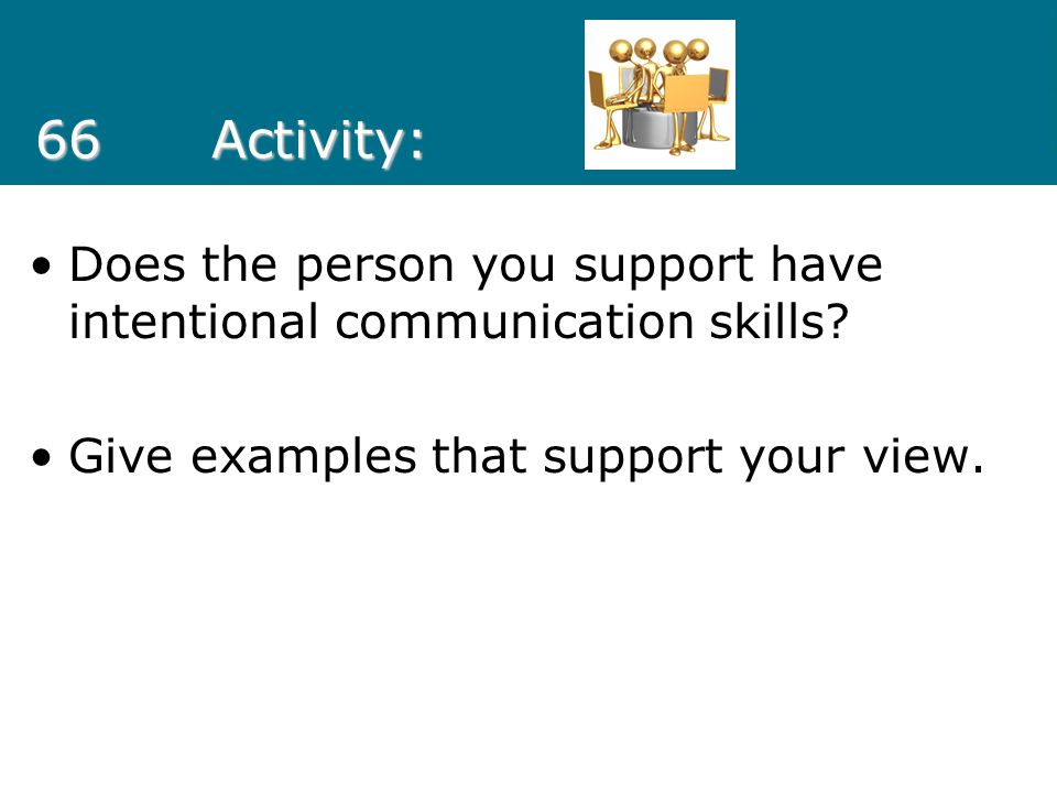 66 Activity: Does the person you support have intentional communication skills.