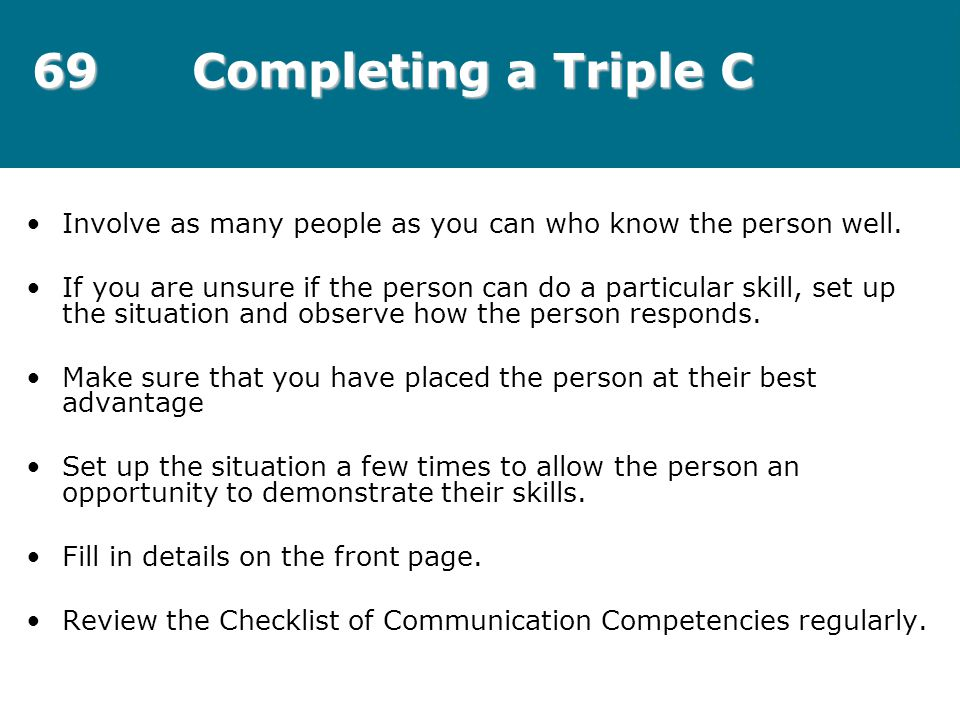 69 Completing a Triple C Involve as many people as you can who know the person well.
