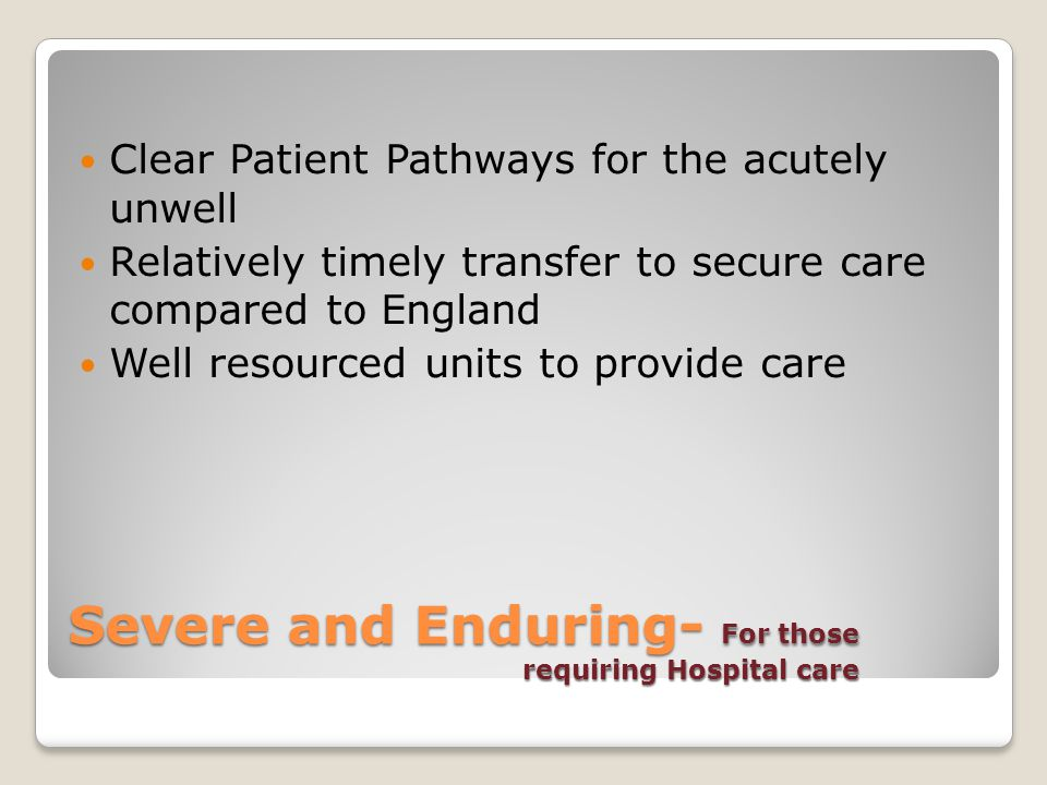 Severe and Enduring- For those requiring Hospital care