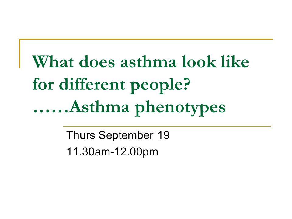 What does asthma look like for different people ……Asthma phenotypes