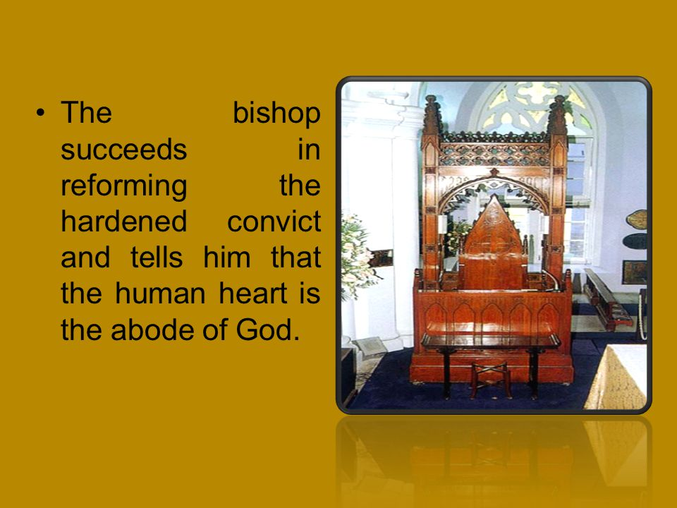 The bishop succeeds in reforming the hardened convict and tells him that the human heart is the abode of God.
