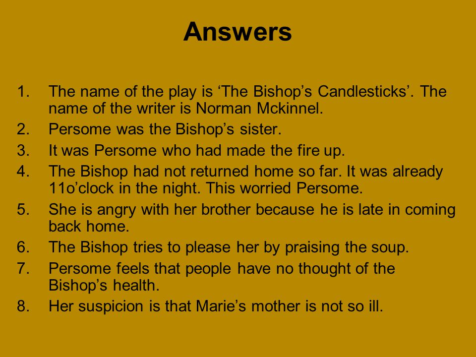 Answers The name of the play is 'The Bishop's Candlesticks'. The name of the writer is Norman Mckinnel.