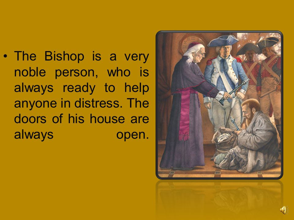 The Bishop is a very noble person, who is always ready to help anyone in distress.