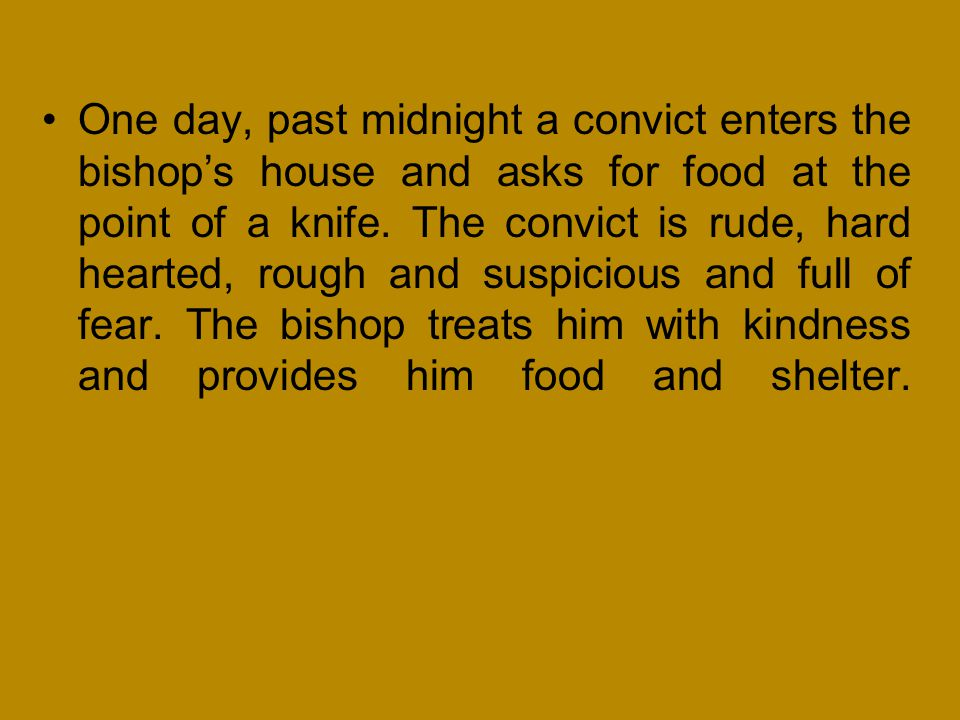 One day, past midnight a convict enters the bishop's house and asks for food at the point of a knife.