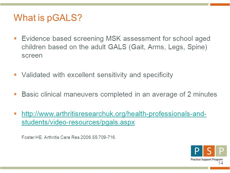 What is pGALS Evidence based screening MSK assessment for school aged children based on the adult GALS (Gait, Arms, Legs, Spine) screen.