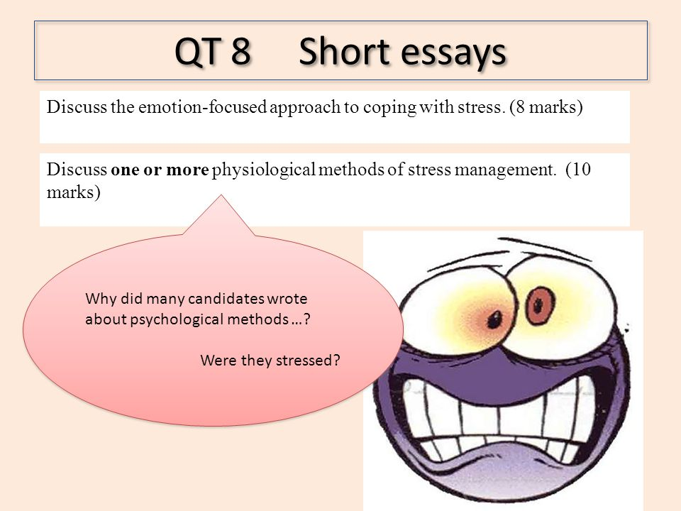 QT 8 Short essays Discuss the emotion-focused approach to coping with stress. (8 marks)