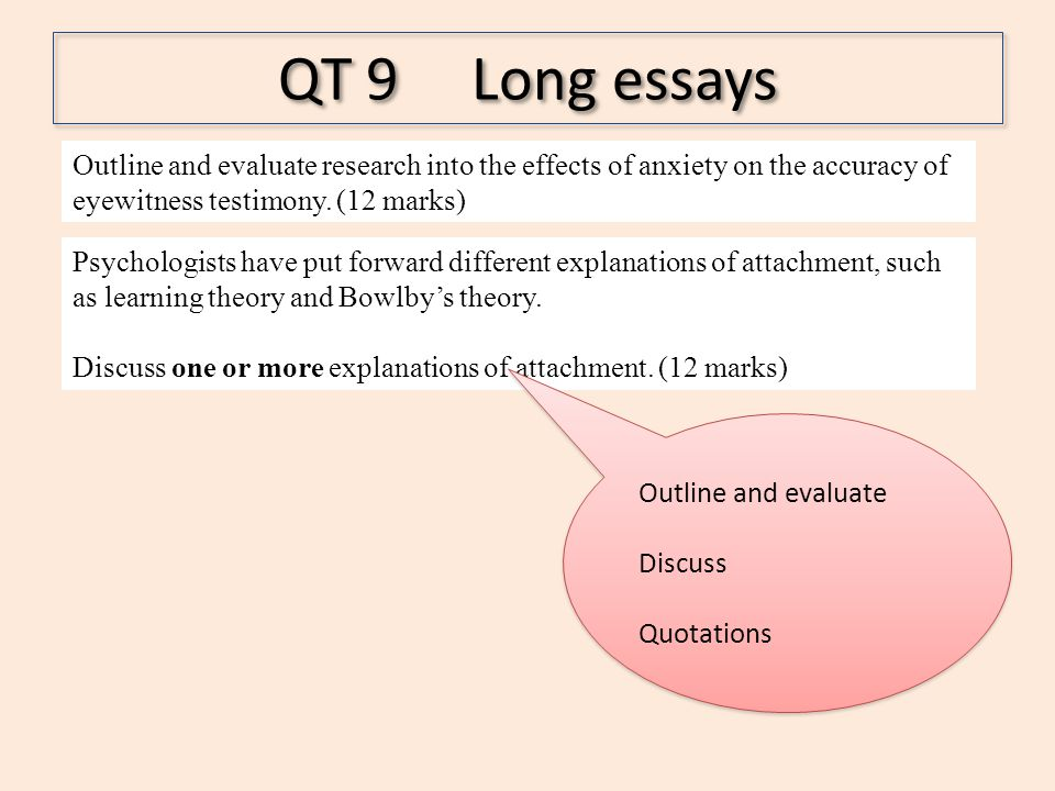 QT 9 Long essays Outline and evaluate research into the effects of anxiety on the accuracy of eyewitness testimony. (12 marks)