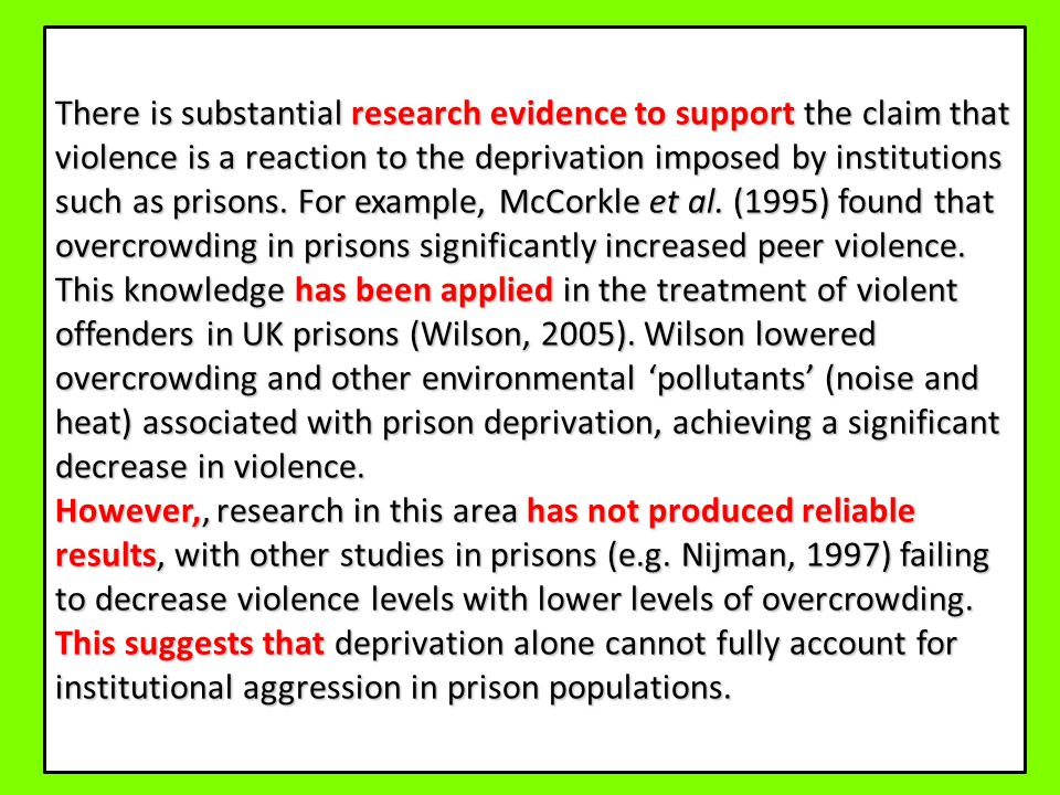 There is substantial research evidence to support the claim that violence is a reaction to the deprivation imposed by institutions such as prisons.