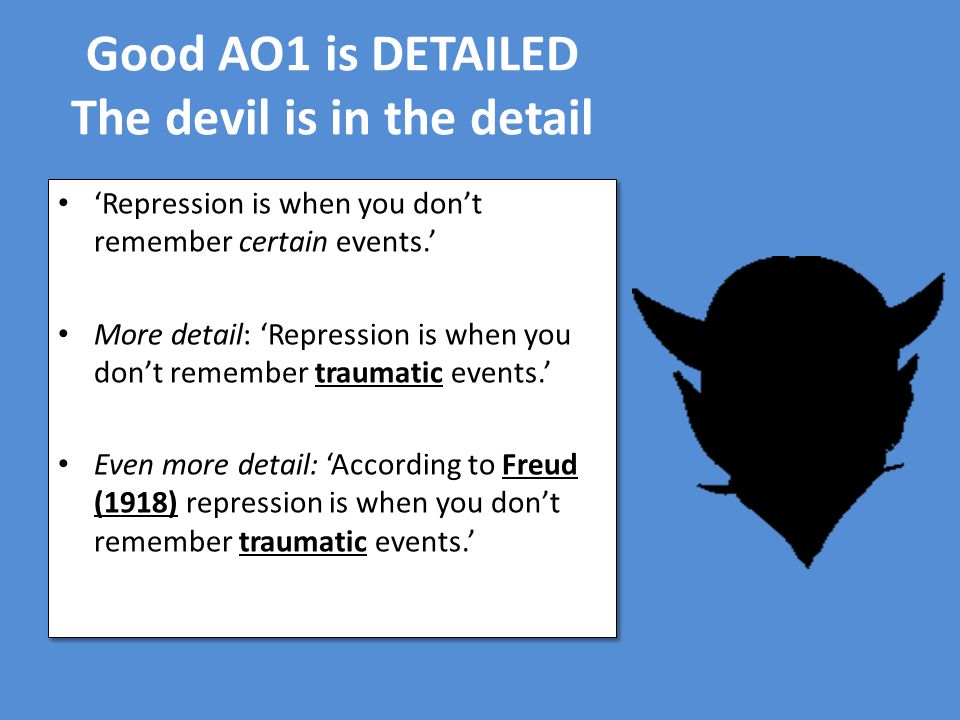 Good AO1 is DETAILED The devil is in the detail