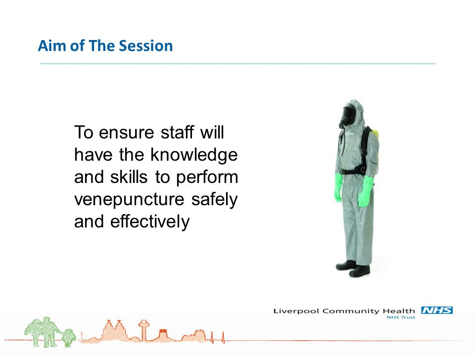 Aim of The Session To ensure staff will have the knowledge and skills to perform venepuncture safely and effectively.