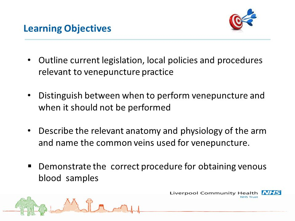 Learning Objectives Outline current legislation, local policies and procedures relevant to venepuncture practice.