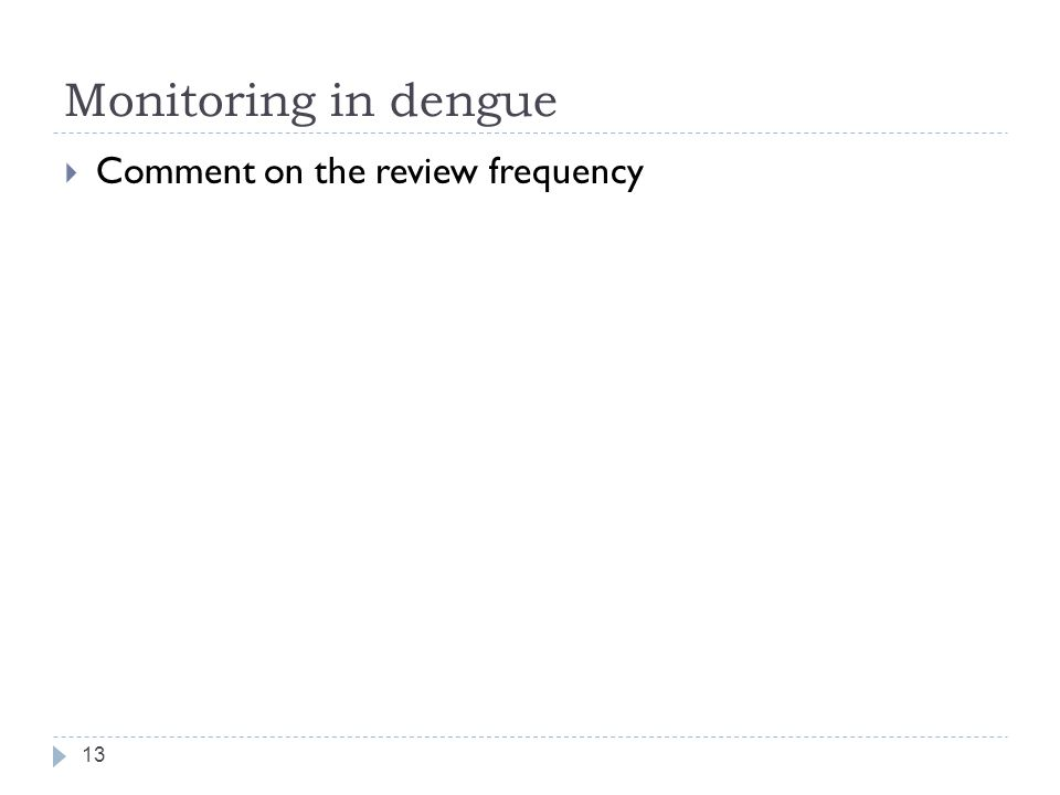 Monitoring in dengue Comment on the review frequency
