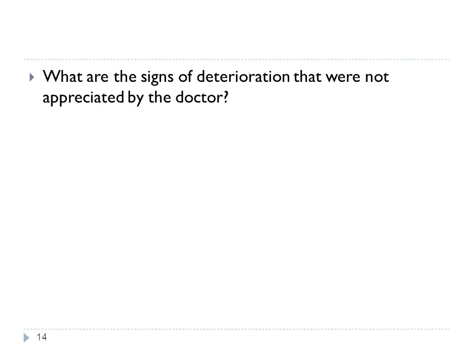 What are the signs of deterioration that were not appreciated by the doctor