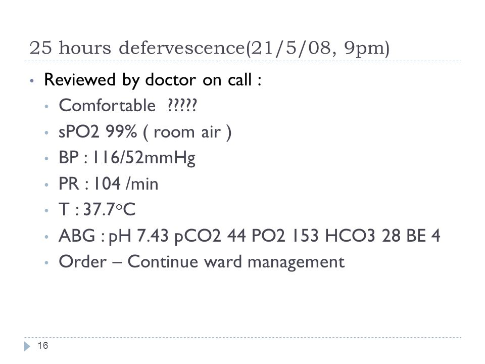 25 hours defervescence(21/5/08, 9pm)