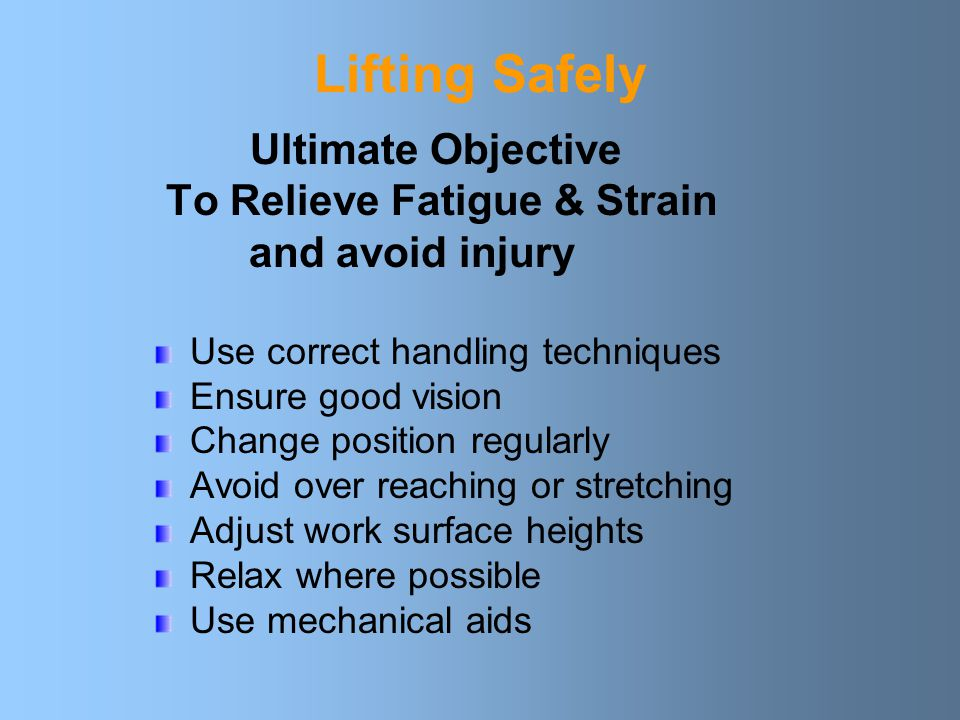 Lifting Safely Ultimate Objective To Relieve Fatigue & Strain