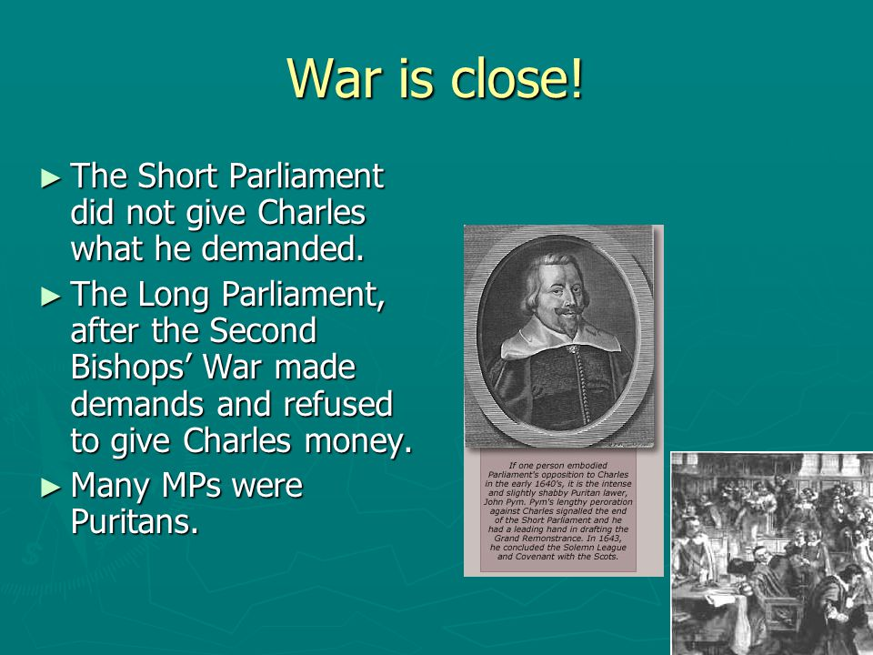 War is close! The Short Parliament did not give Charles what he demanded.