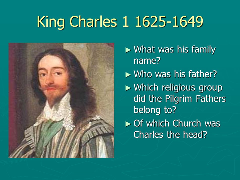King Charles 1 1625-1649 What was his family name Who was his father