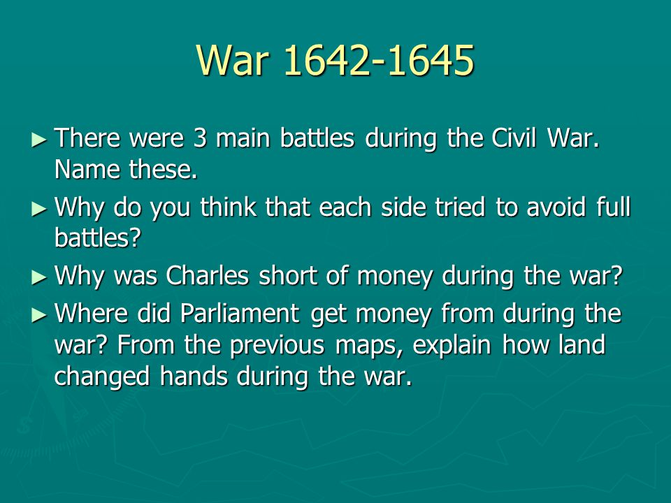 War 1642-1645 There were 3 main battles during the Civil War. Name these. Why do you think that each side tried to avoid full battles