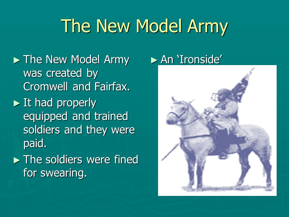 The New Model Army The New Model Army was created by Cromwell and Fairfax. It had properly equipped and trained soldiers and they were paid.