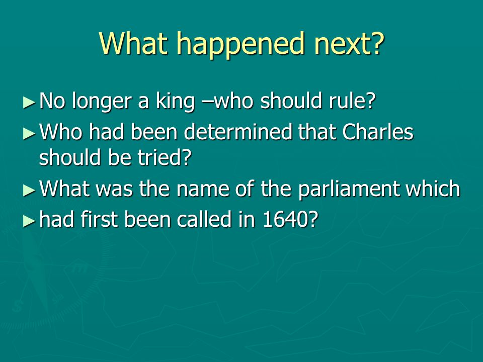 What happened next No longer a king –who should rule