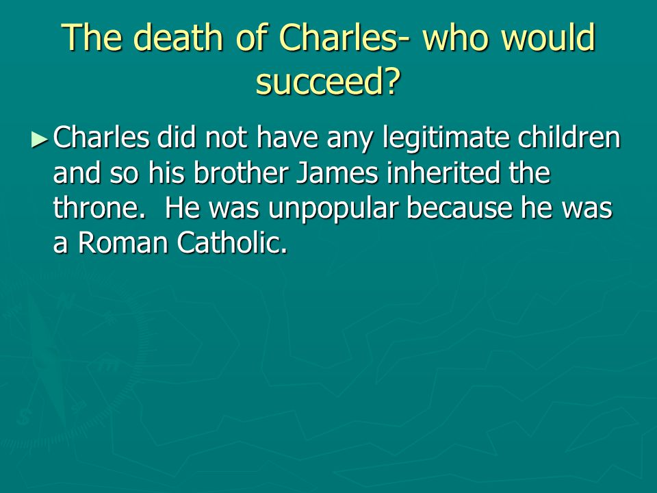 The death of Charles- who would succeed