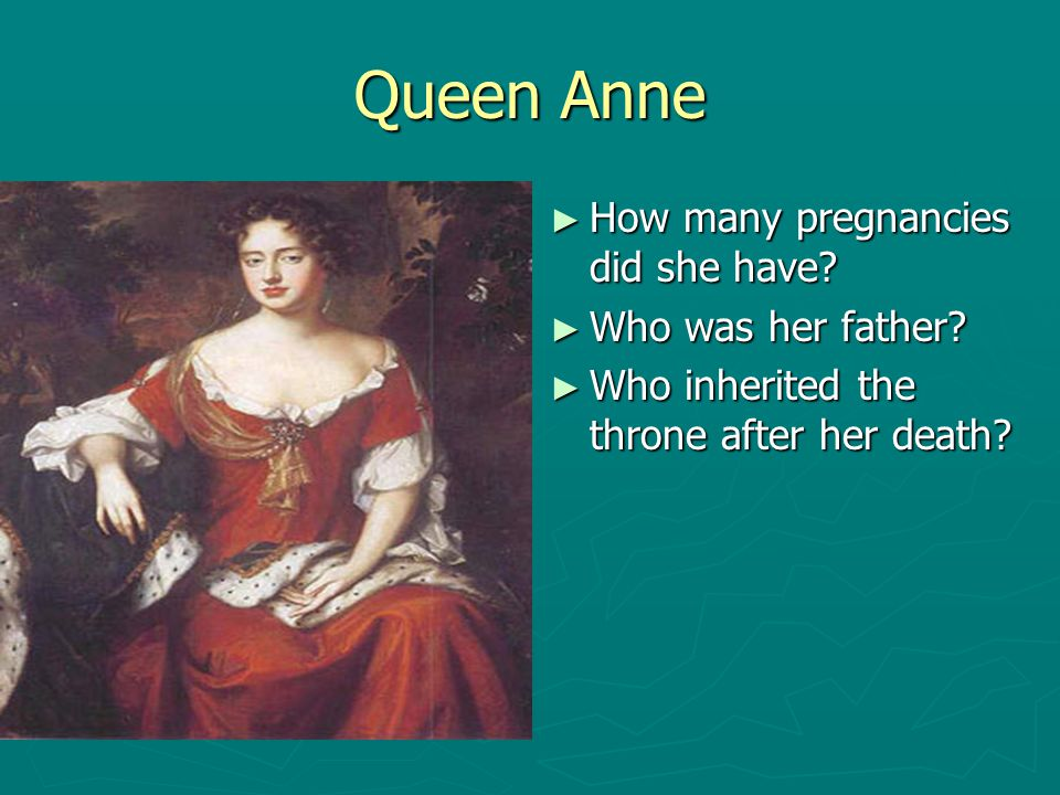 Queen Anne How many pregnancies did she have Who was her father