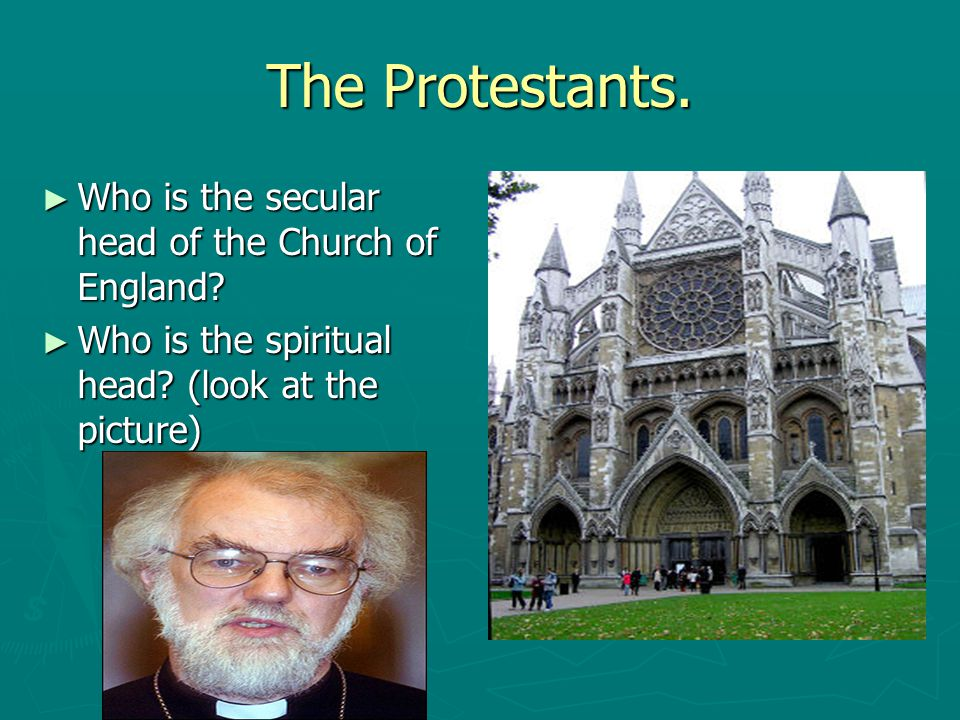 The Protestants. Who is the secular head of the Church of England