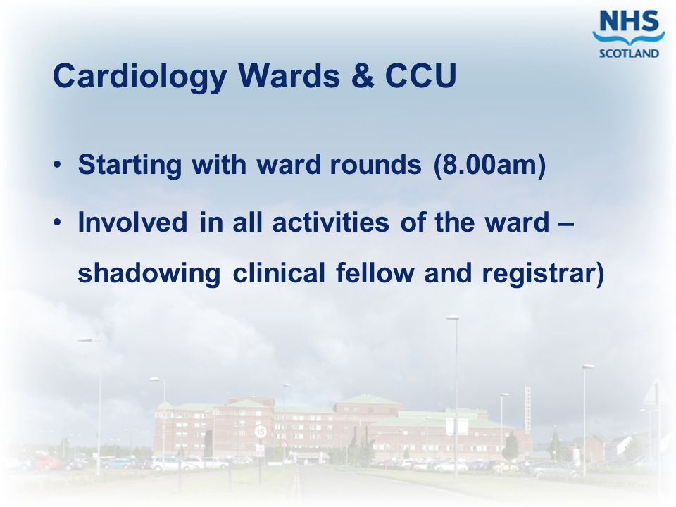 Cardiology Wards & CCU Starting with ward rounds (8.00am)