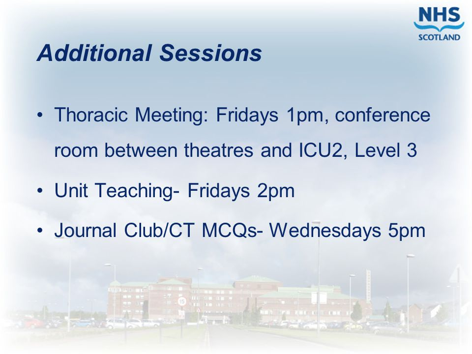 Additional Sessions Thoracic Meeting: Fridays 1pm, conference room between theatres and ICU2, Level 3.