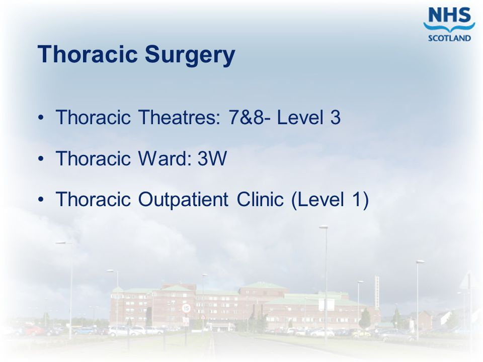 Thoracic Surgery Thoracic Theatres: 7&8- Level 3 Thoracic Ward: 3W
