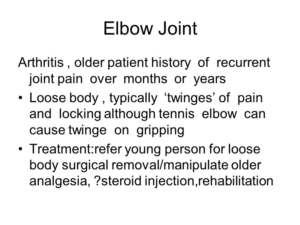Elbow Joint Arthritis , older patient history of recurrent joint pain over months or years.