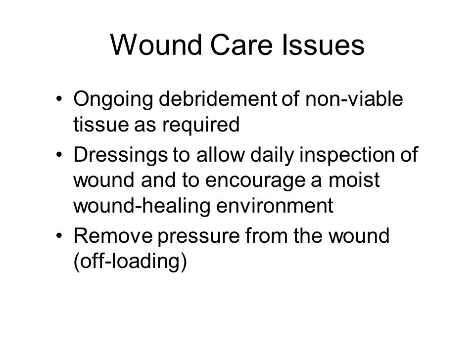 Wound Care Issues Ongoing debridement of non-viable tissue as required