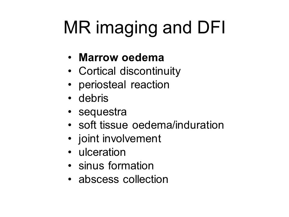 MR imaging and DFI Marrow oedema Cortical discontinuity