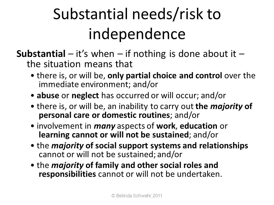 Substantial needs/risk to independence