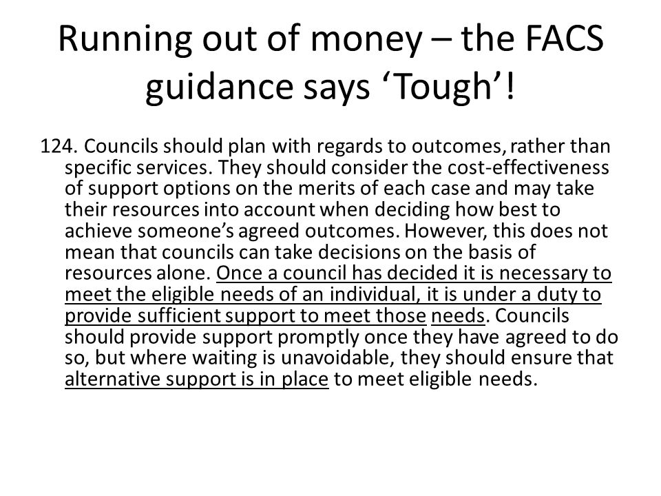 Running out of money – the FACS guidance says 'Tough'!