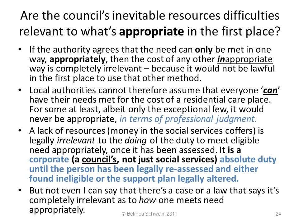 Are the council's inevitable resources difficulties relevant to what's appropriate in the first place