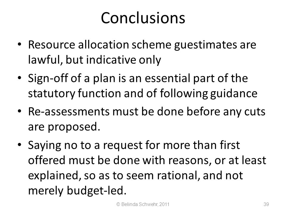 Conclusions Resource allocation scheme guestimates are lawful, but indicative only.